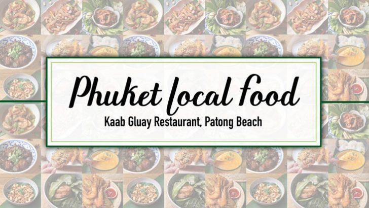 Phuket Local Food - Kaab Gluay Restaurant, Patong Beach