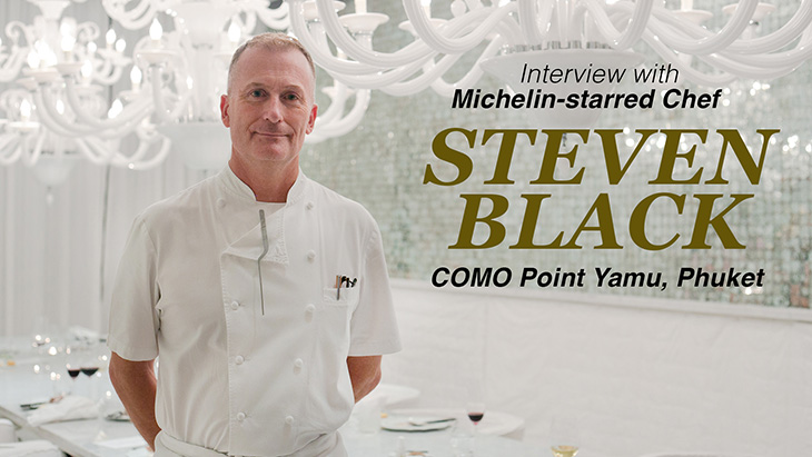 Interview - Michelin-starred Chef, Steven Black - COMO Point Yamu, Phuket